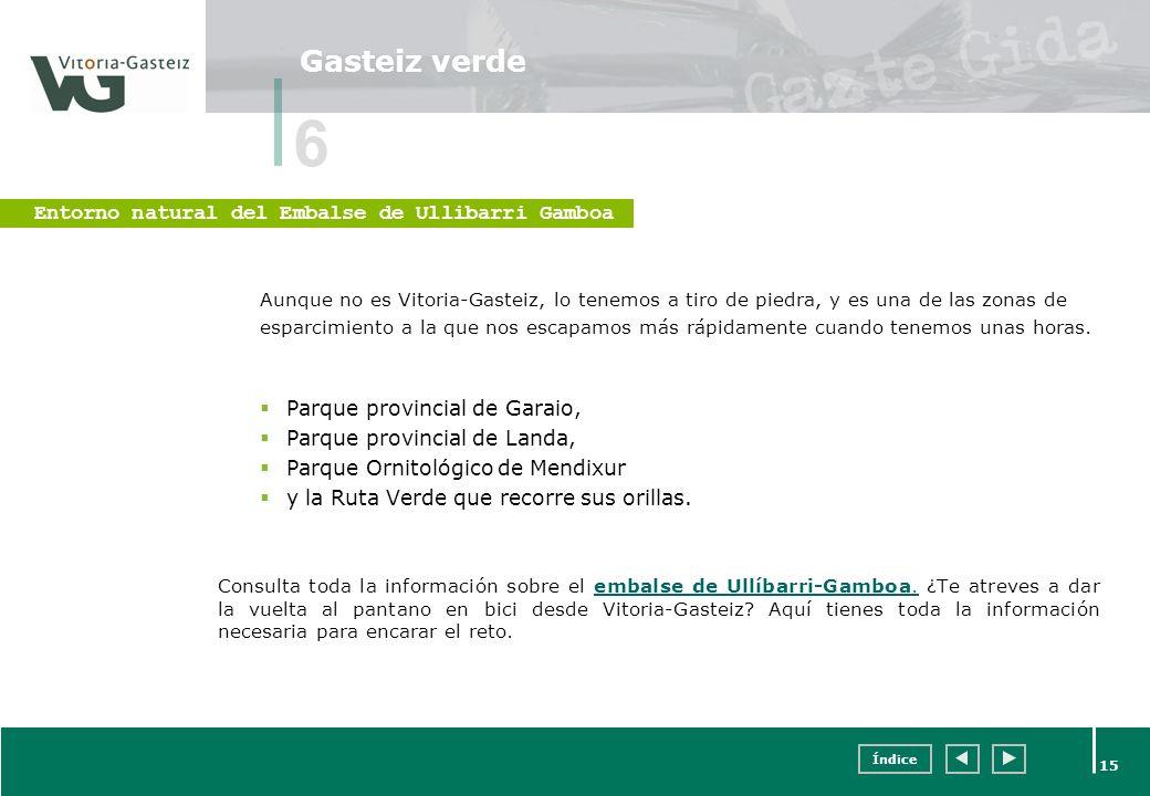Índice 15 Gasteiz verde Aunque no es Vitoria-Gasteiz, lo tenemos a tiro de piedra, y es una de las zonas de esparcimiento a la que nos escapamos más r