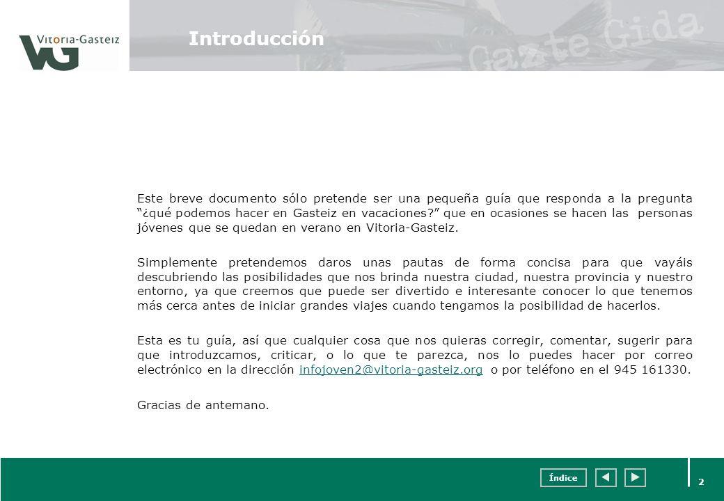 Índice 2 Introducción Este breve documento sólo pretende ser una pequeña guía que responda a la pregunta ¿qué podemos hacer en Gasteiz en vacaciones?