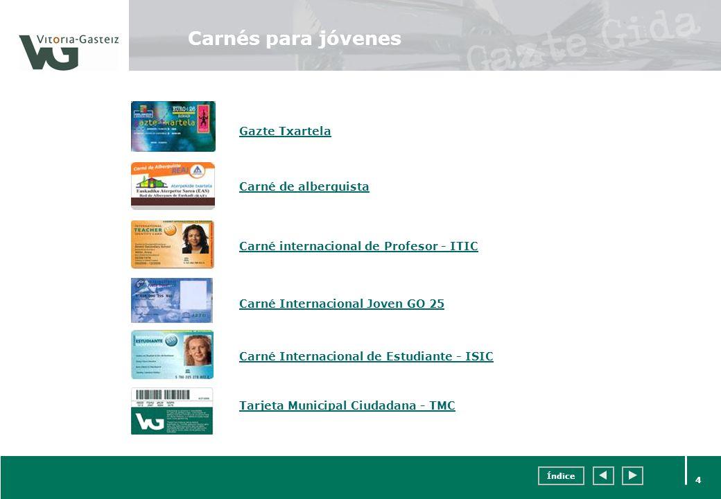 Índice 4 Carnés para jóvenes Gazte Txartela Carné de alberguista Carné Internacional de Estudiante - ISIC Carné Internacional Joven GO 25 Tarjeta Muni