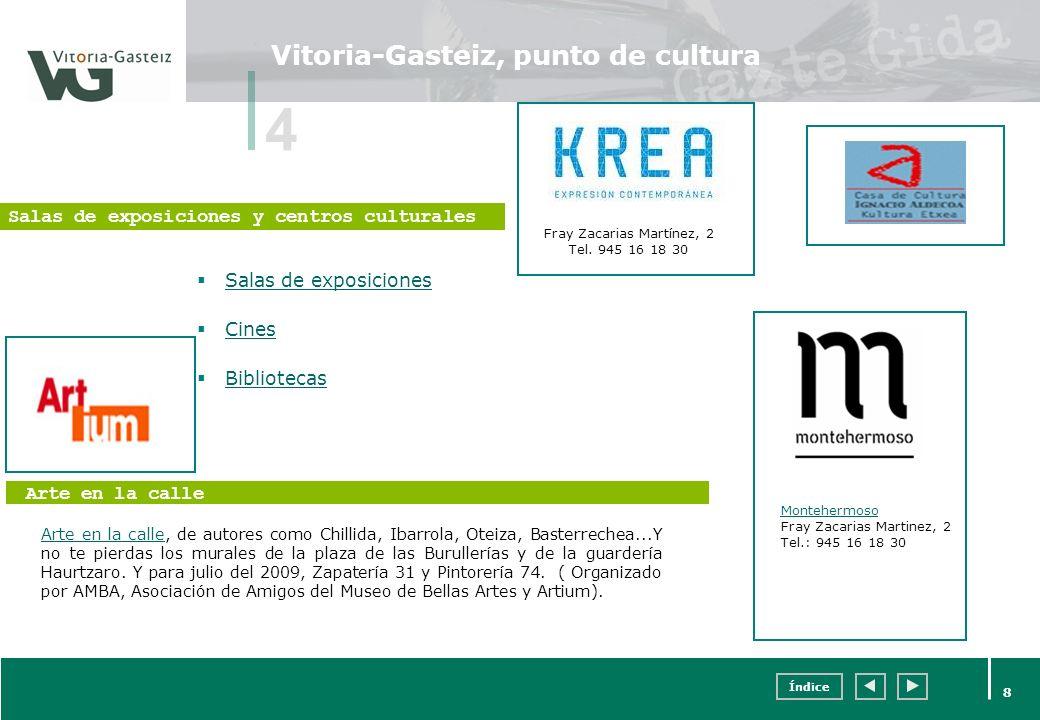 Índice 8 Vitoria-Gasteiz, punto de cultura Salas de exposiciones Cines Bibliotecas Montehermoso Fray Zacarias Martinez, 2 Tel.: 945 16 18 30 4 Fray Za