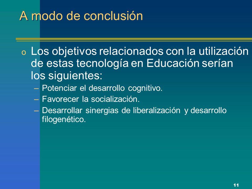 11 A modo de conclusión o Los objetivos relacionados con la utilización de estas tecnología en Educación serían los siguientes: –Potenciar el desarrollo cognitivo.