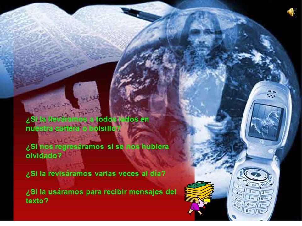 Me pregunto qué pasaría, si tratásemos a nuestra Biblia como tratamos a nuestro teléfono celular...