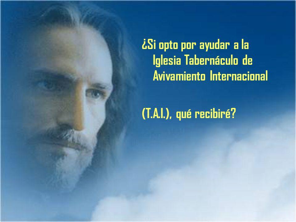 ¿Si opto por ayudar a la Iglesia Tabernáculo de Avivamiento Internacional (T.A.I.), qué recibiré?
