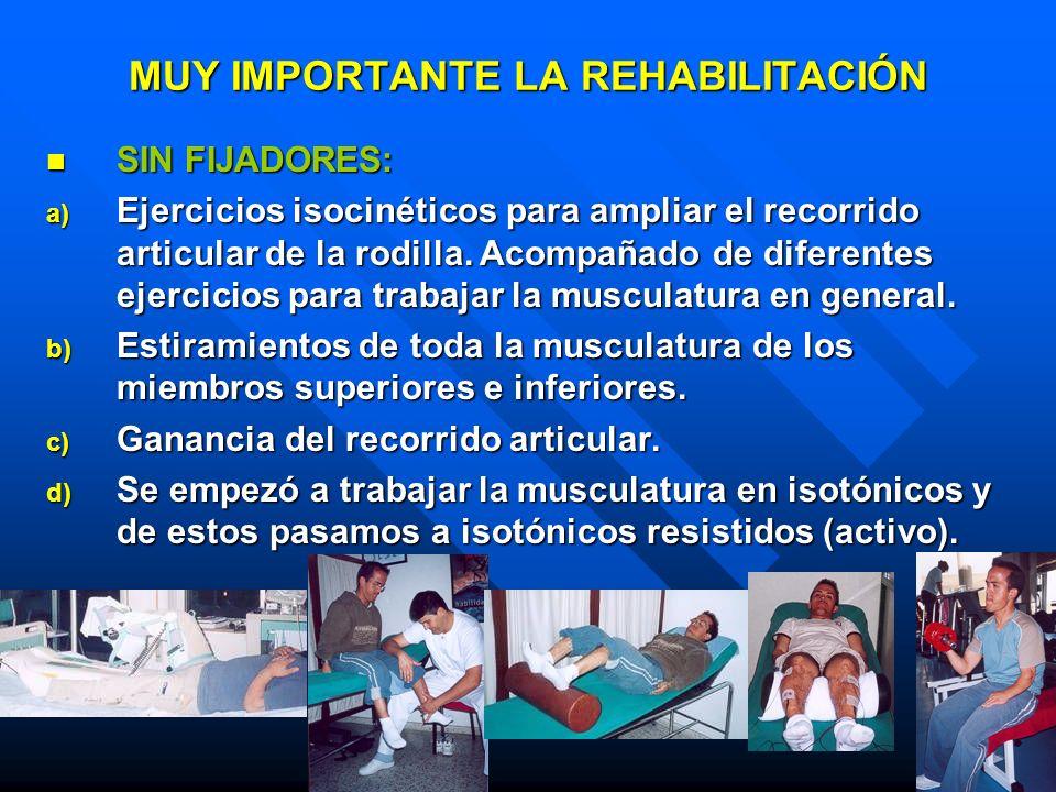 MUY IMPORTANTE LA REHABILITACIÓN SIN FIJADORES: SIN FIJADORES: a) Ejercicios isocinéticos para ampliar el recorrido articular de la rodilla. Acompañad