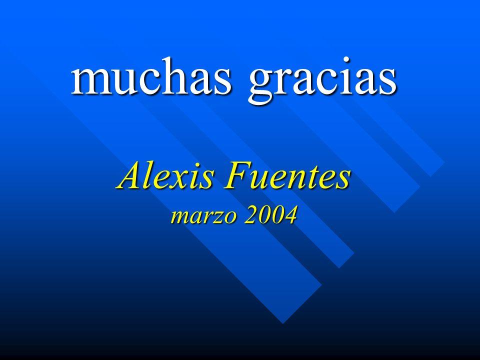 muchas gracias Alexis Fuentes marzo 2004