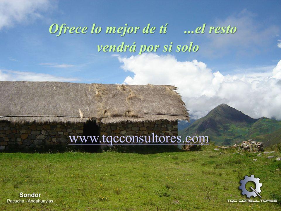Ofrece lo mejor de tí...el resto vendrá por si solo www.tqcconsultores.com