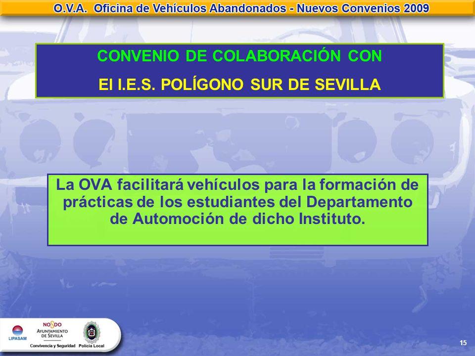 15 CONVENIO DE COLABORACIÓN CON El I.E.S. POLÍGONO SUR DE SEVILLA La OVA facilitará vehículos para la formación de prácticas de los estudiantes del De