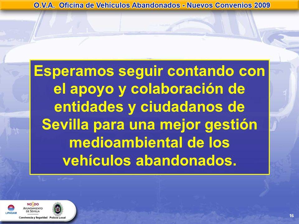 16 Esperamos seguir contando con el apoyo y colaboración de entidades y ciudadanos de Sevilla para una mejor gestión medioambiental de los vehículos a