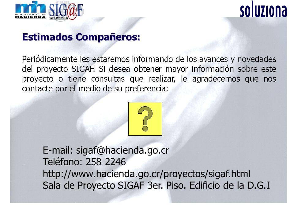 Estimados Compañeros: Periódicamente les estaremos informando de los avances y novedades del proyecto SIGAF. Si desea obtener mayor información sobre