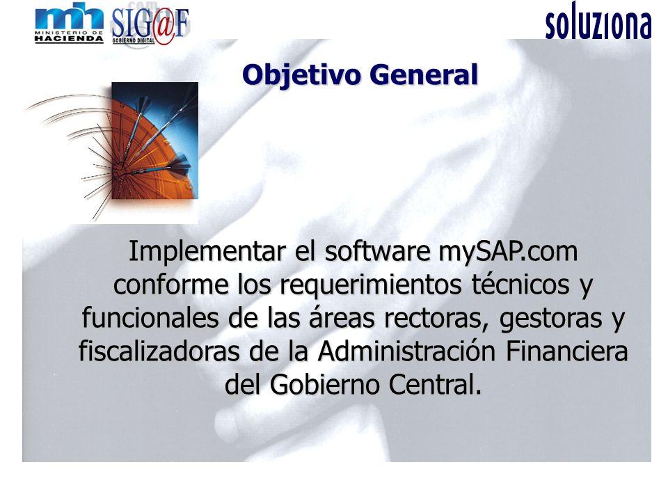Objetivo General Implementar el software mySAP.com conforme los requerimientos técnicos y funcionales de las áreas rectoras, gestoras y fiscalizadoras de la Administración Financiera del Gobierno Central.