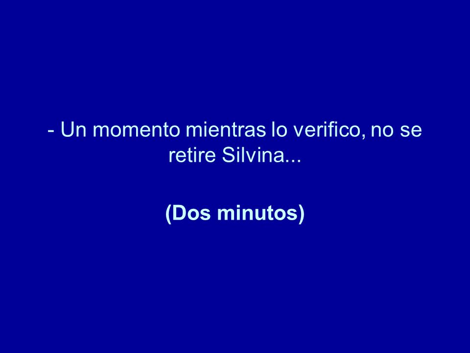 - Un momento mientras lo verifico, no se retire Silvina... (Dos minutos)