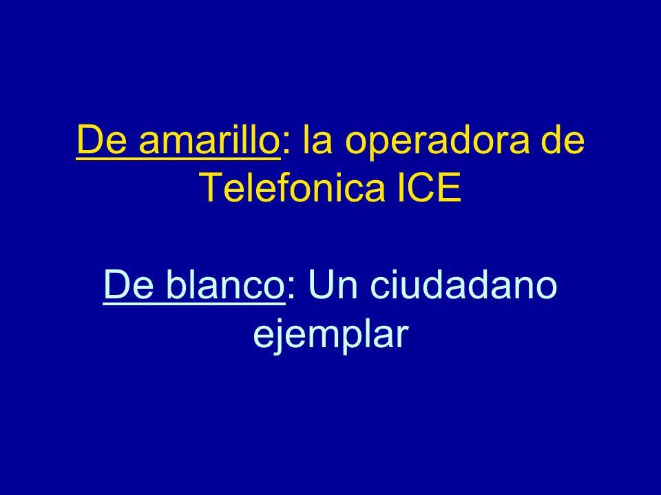 De amarillo: la operadora de Telefonica ICE De blanco: Un ciudadano ejemplar