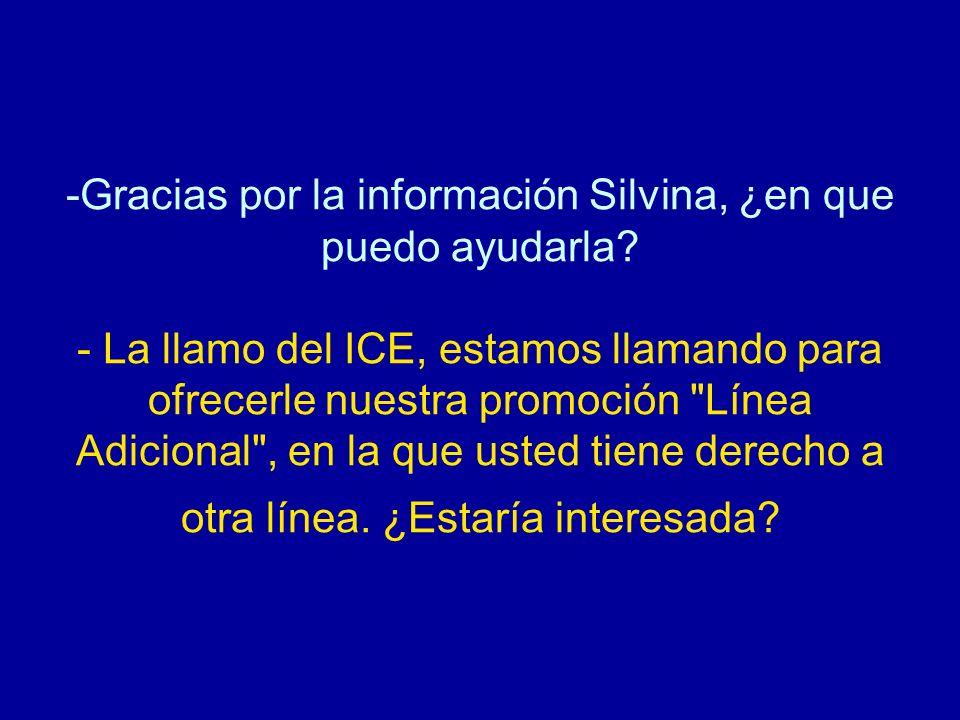 -Gracias por la información Silvina, ¿en que puedo ayudarla? - La llamo del ICE, estamos llamando para ofrecerle nuestra promoción