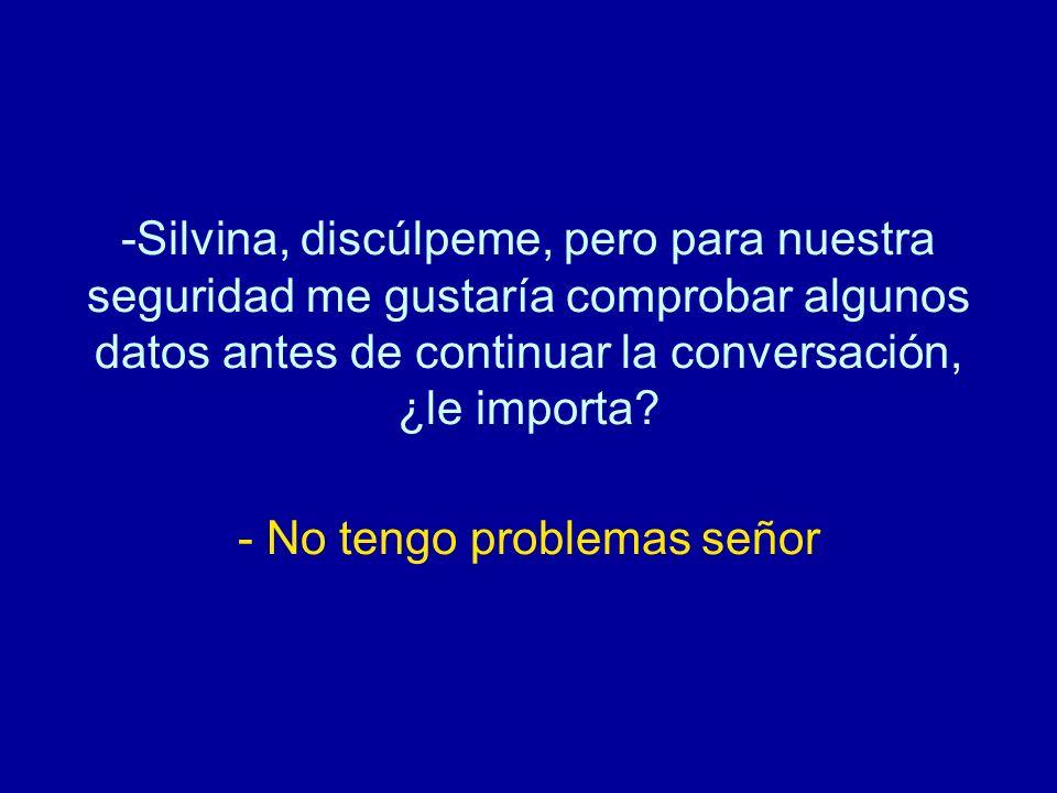 - Silvina, le voy a comunicar con mi mujer, que es la encargada de la sección de adquisición de productos técnicos de la casa; por favor, no se retire.
