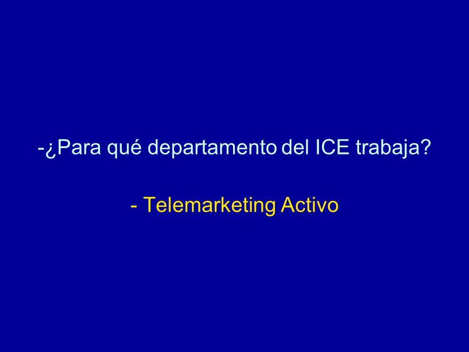 -¿Para qué departamento del ICE trabaja? - Telemarketing Activo