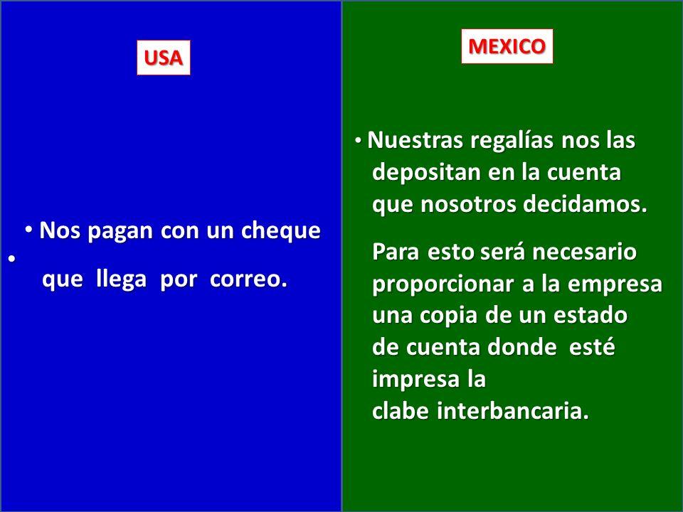 USA MEXICO Nuestras regalías nos las Nuestras regalías nos las depositan en la cuenta depositan en la cuenta que nosotros decidamos.
