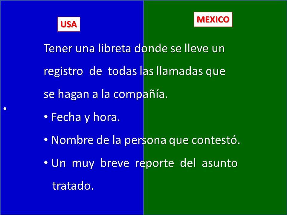 USA MEXICO Tener una libreta donde se lleve un registro de todas las llamadas que se hagan a la compañía.