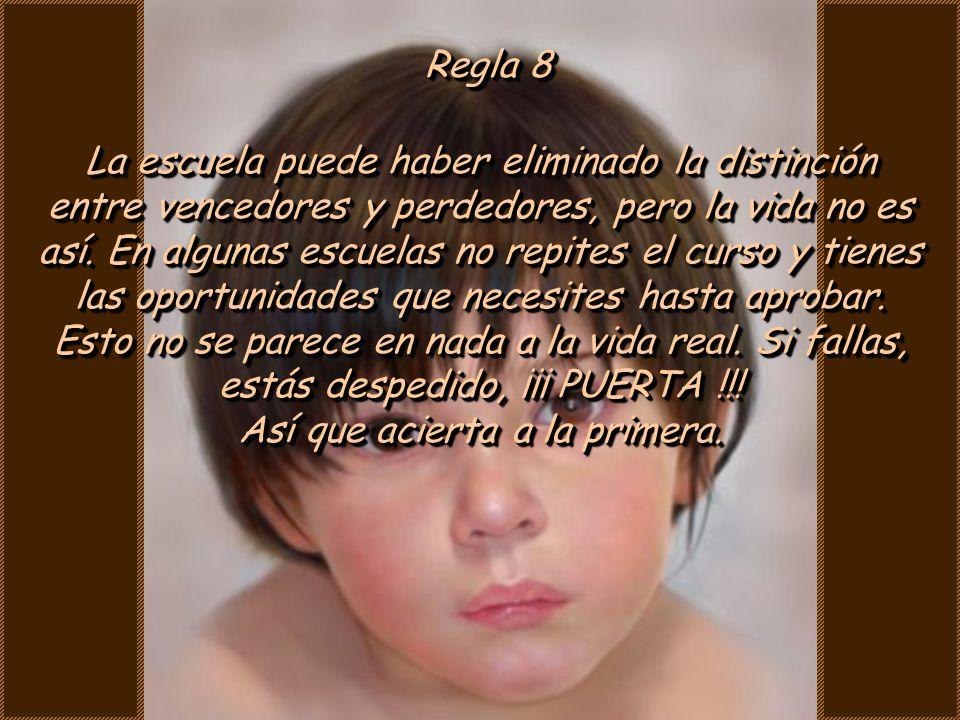 Regla 7 Antes de nacer tú, tus padres no eran tan críticos como ahora.