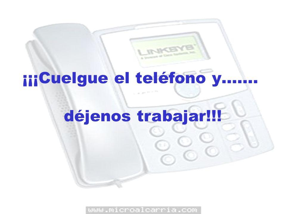 ¡¡¡Cuelgue el teléfono y……. déjenos trabajar!!!