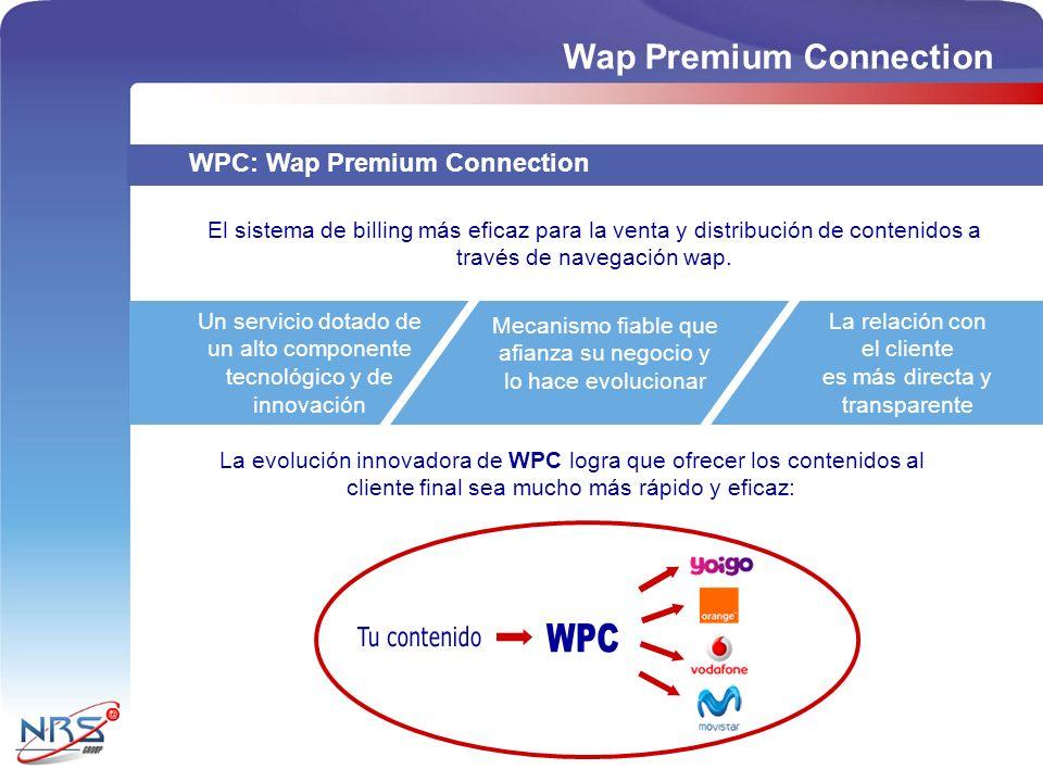 El sistema de billing más eficaz para la venta y distribución de contenidos a través de navegación wap. WPC: Wap Premium Connection Un servicio dotado