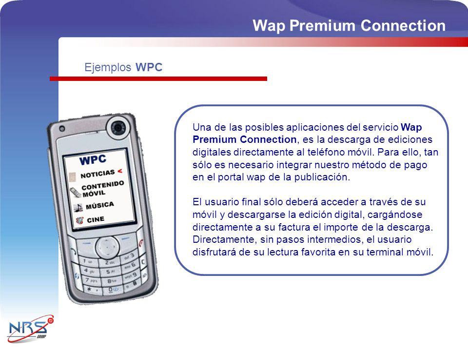 Ejemplos WPC Una de las posibles aplicaciones del servicio Wap Premium Connection, es la descarga de ediciones digitales directamente al teléfono móvil.
