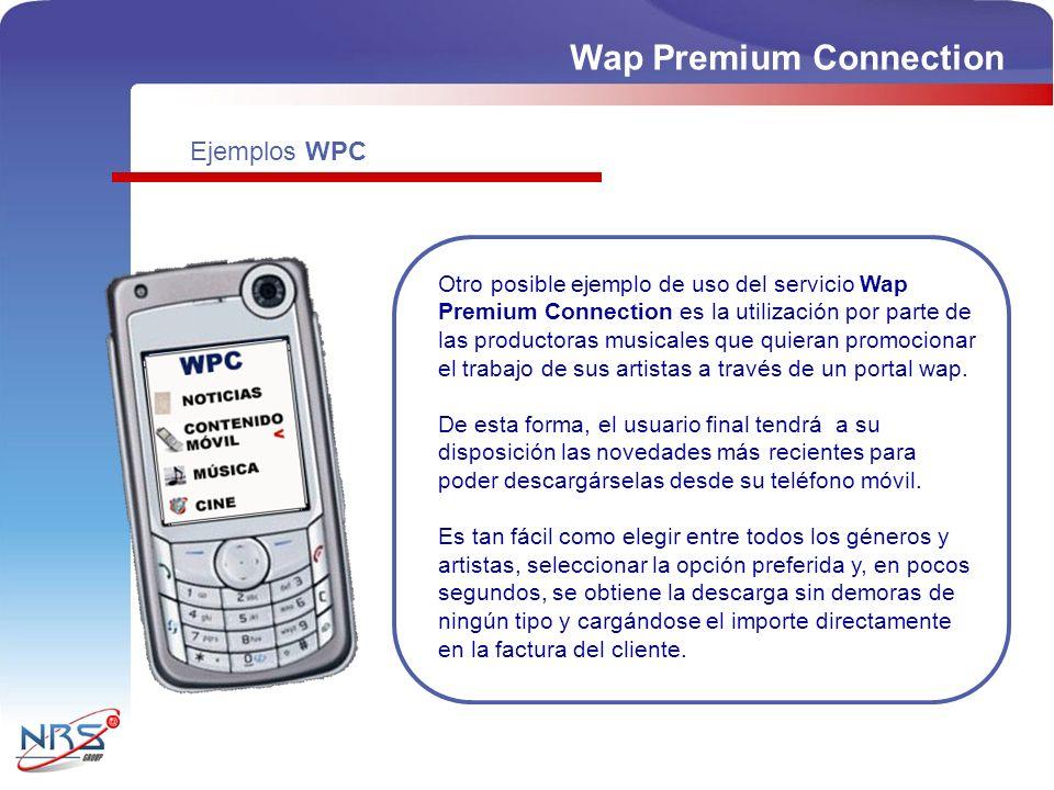 Wap Premium Connection Otro posible ejemplo de uso del servicio Wap Premium Connection es la utilización por parte de las productoras musicales que quieran promocionar el trabajo de sus artistas a través de un portal wap.