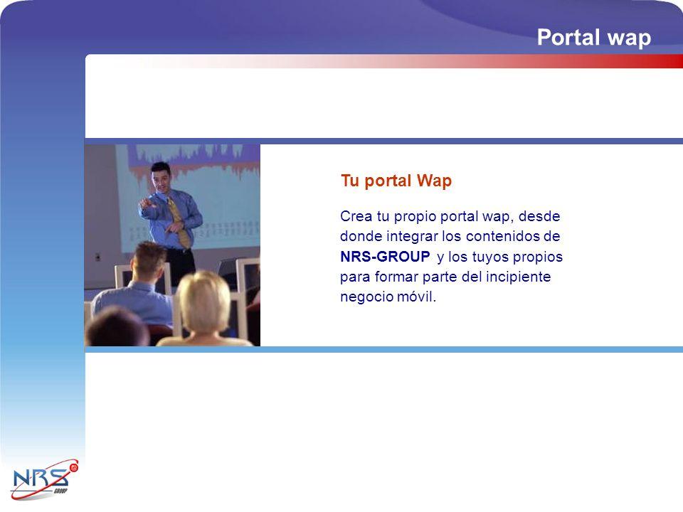 Portal wap Tu portal Wap Crea tu propio portal wap, desde donde integrar los contenidos de NRS-GROUP y los tuyos propios para formar parte del incipiente negocio móvil.