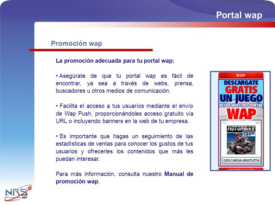 Promoción wap La promoción adecuada para tu portal wap: Asegúrate de que tu portal wap es fácil de encontrar, ya sea a través de webs, prensa, buscadores u otros medios de comunicación.
