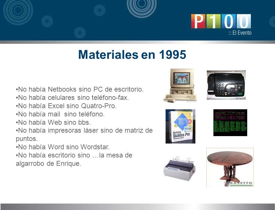 Materiales en 1995 No había Netbooks sino PC de escritorio. No había celulares sino teléfono-fax. No había Excel sino Quatro-Pro. No había mail sino t