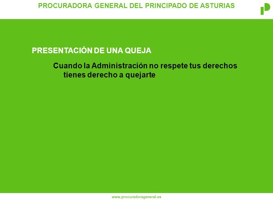 PROCURADORA GENERAL DEL PRINCIPADO DE ASTURIAS www.procuradorageneral.es Cuando la Administración no respete tus derechos tienes derecho a quejarte PRESENTACIÓN DE UNA QUEJA