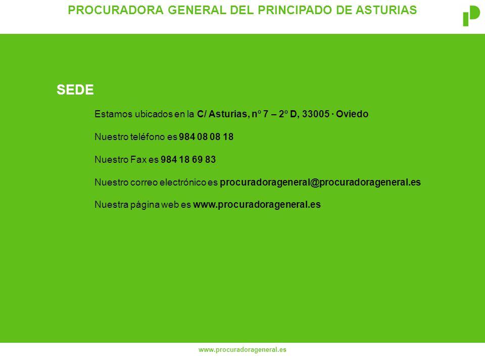 PROCURADORA GENERAL DEL PRINCIPADO DE ASTURIAS www.procuradorageneral.es Estamos ubicados en la C/ Asturias, nº 7 – 2º D, 33005 · Oviedo Nuestro teléfono es 984 08 08 18 Nuestro Fax es 984 18 69 83 Nuestro correo electrónico es procuradorageneral@procuradorageneral.es Nuestra página web es www.procuradorageneral.es SEDE