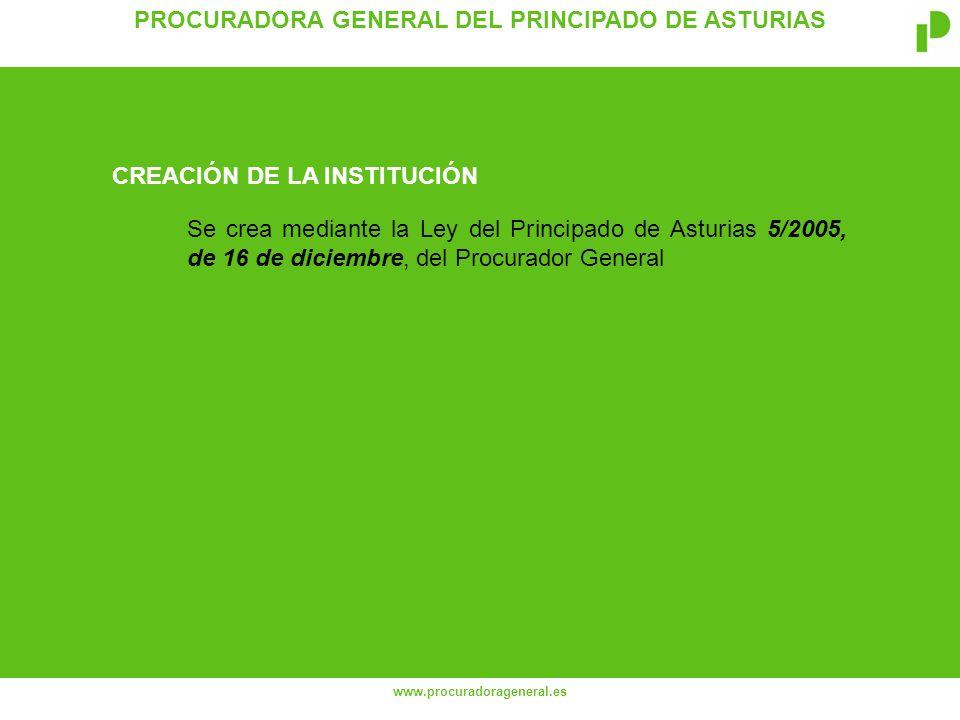 PROCURADORA GENERAL DEL PRINCIPADO DE ASTURIAS www.procuradorageneral.es Se crea mediante la Ley del Principado de Asturias 5/2005, de 16 de diciembre, del Procurador General CREACIÓN DE LA INSTITUCIÓN