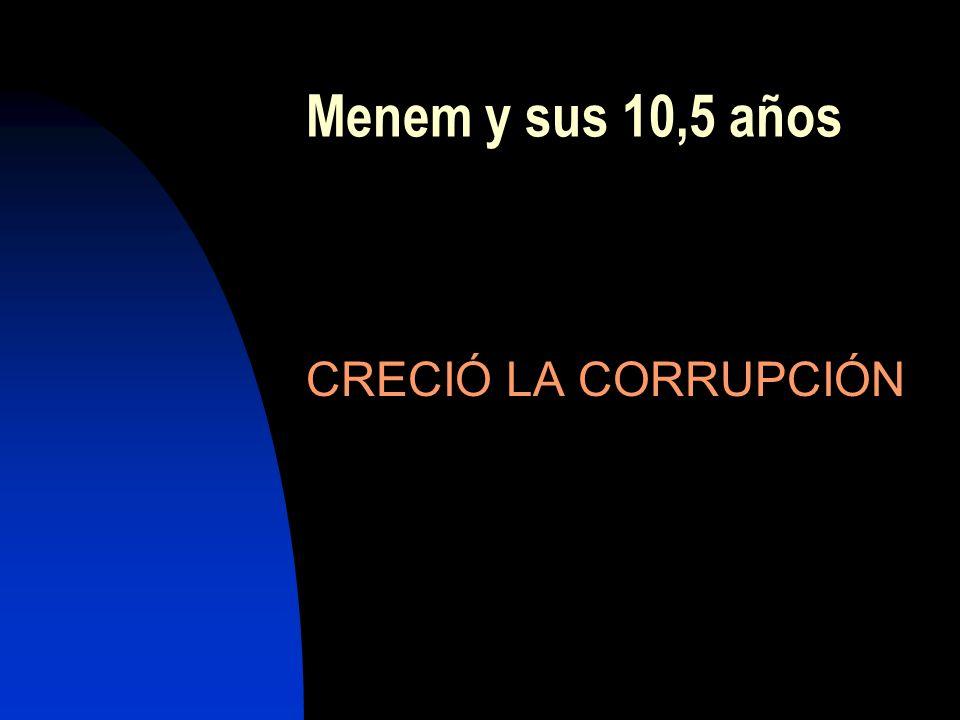 Menem y sus 10,5 años CRECIÓ LA CORRUPCIÓN