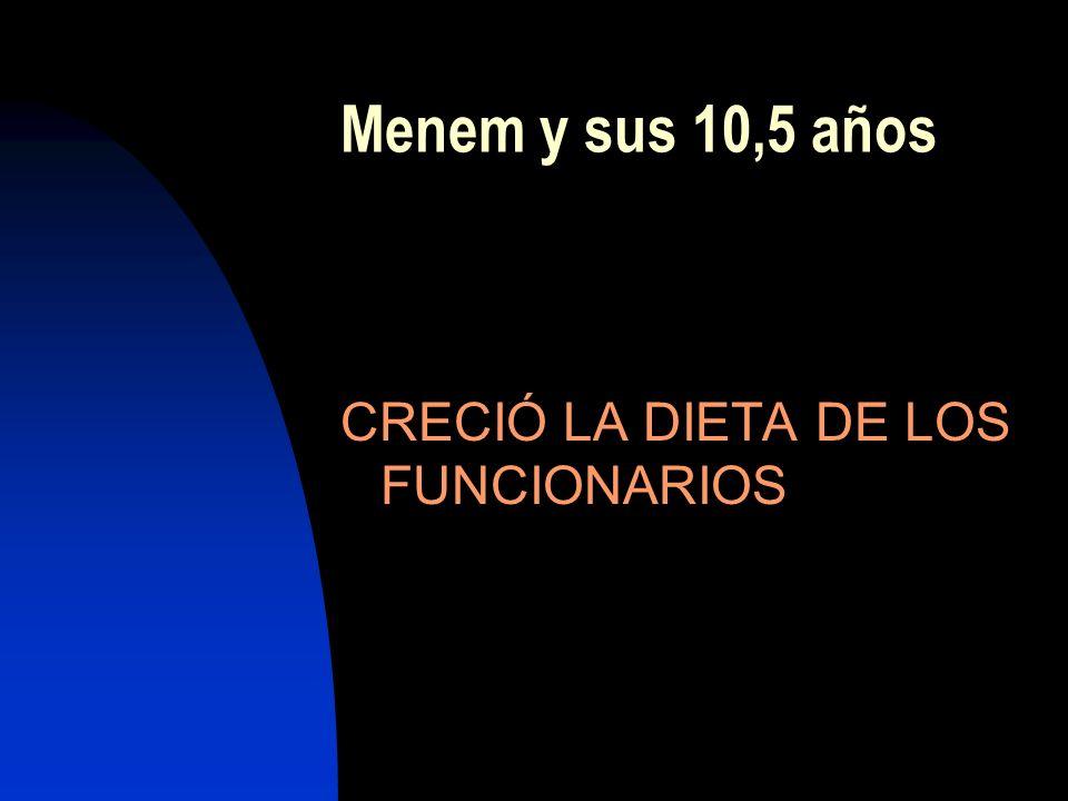 Menem y sus 10,5 años CRECIÓ LA DIETA DE LOS FUNCIONARIOS