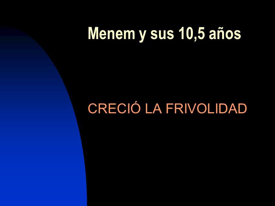 Menem y sus 10,5 años CRECIÓ LA FRIVOLIDAD