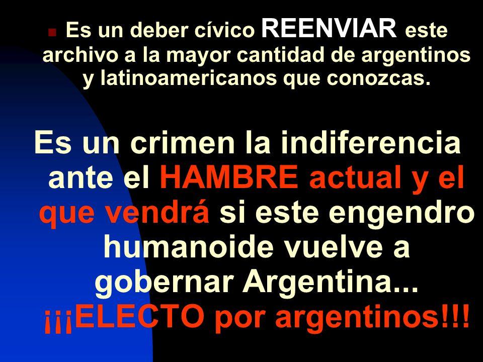 Es un deber cívico REENVIAR este archivo a la mayor cantidad de argentinos y latinoamericanos que conozcas. Es un crimen la indiferencia ante el HAMBR