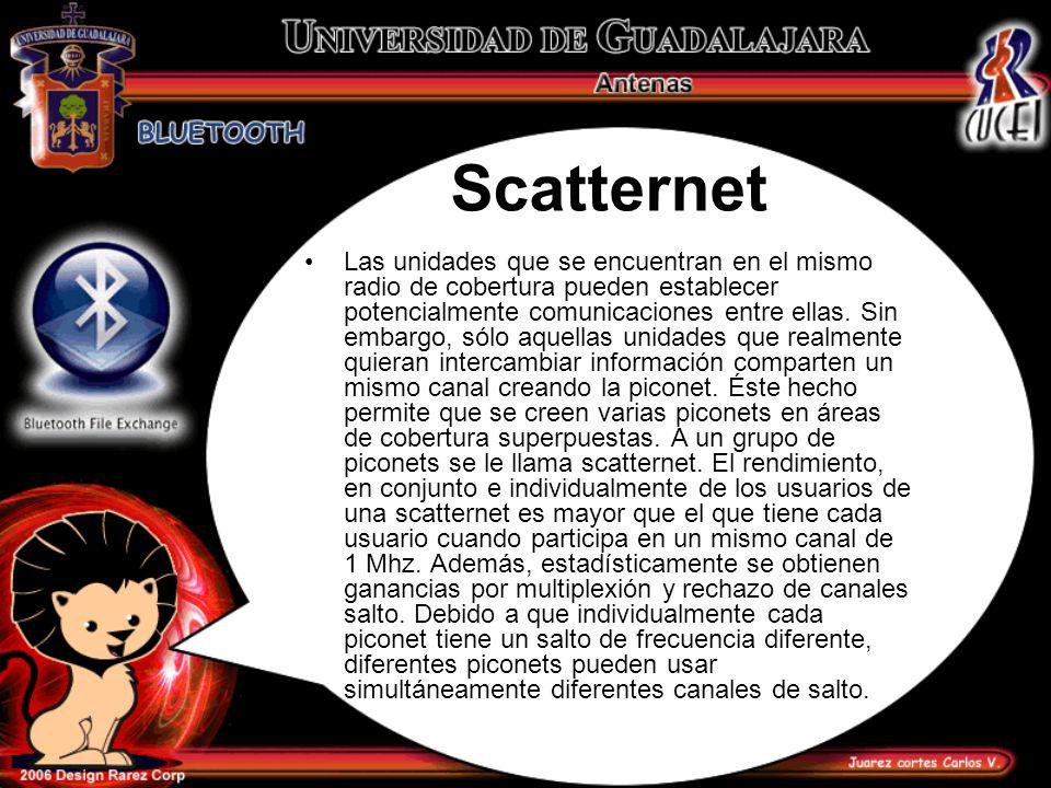 Scatternet Las unidades que se encuentran en el mismo radio de cobertura pueden establecer potencialmente comunicaciones entre ellas. Sin embargo, sól