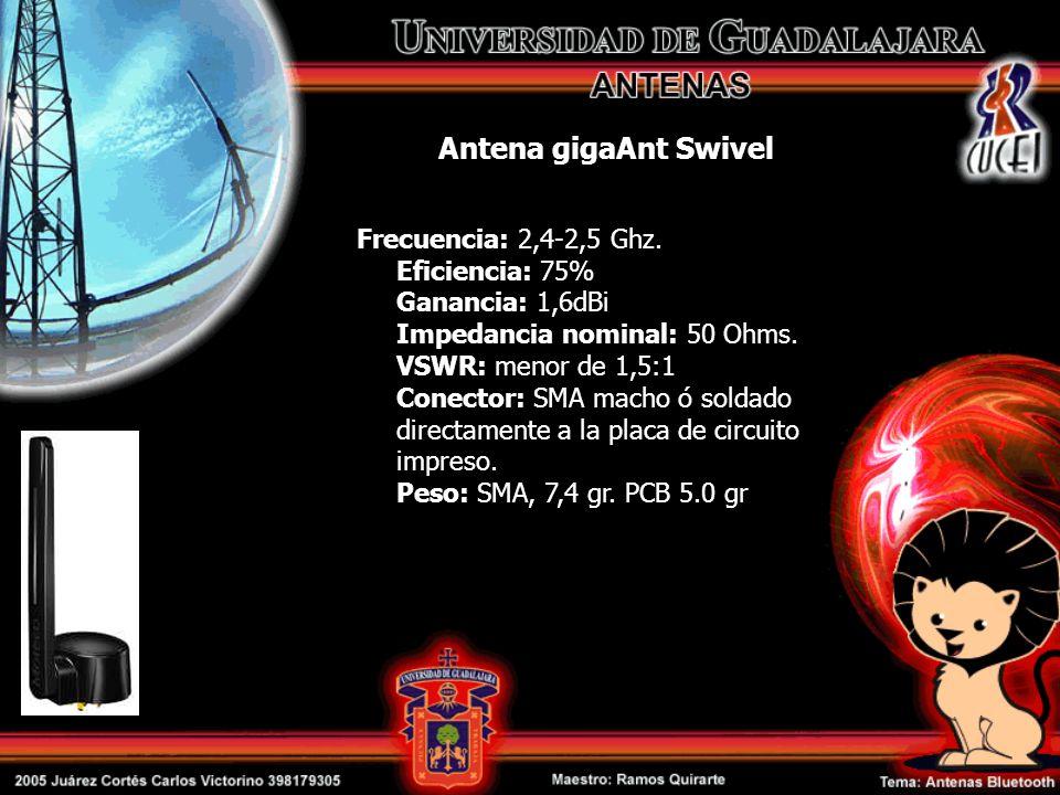Antena gigaAnt Swivel Frecuencia: 2,4-2,5 Ghz. Eficiencia: 75% Ganancia: 1,6dBi Impedancia nominal: 50 Ohms. VSWR: menor de 1,5:1 Conector: SMA macho