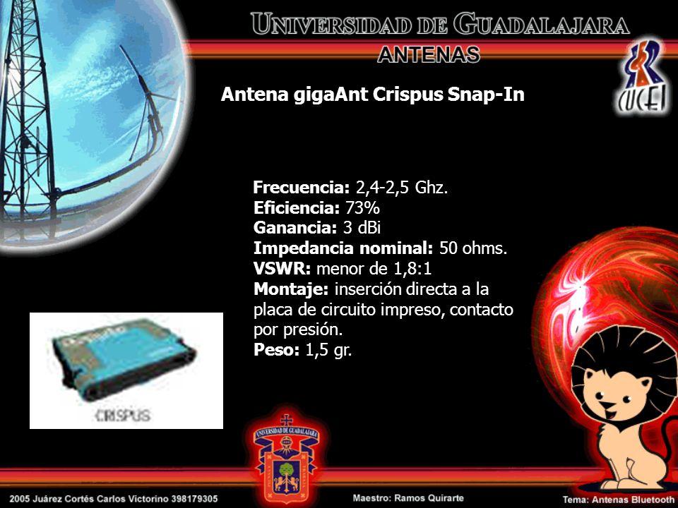 Antena gigaAnt Crispus Snap-In Frecuencia: 2,4-2,5 Ghz. Eficiencia: 73% Ganancia: 3 dBi Impedancia nominal: 50 ohms. VSWR: menor de 1,8:1 Montaje: ins