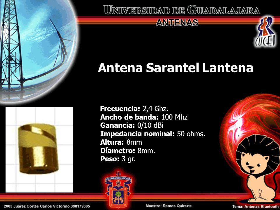 Antena Sarantel Lantena Frecuencia: 2,4 Ghz. Ancho de banda: 100 Mhz Ganancia: 0/10 dBi Impedancia nominal: 50 ohms. Altura: 8mm Díametro: 8mm. Peso: