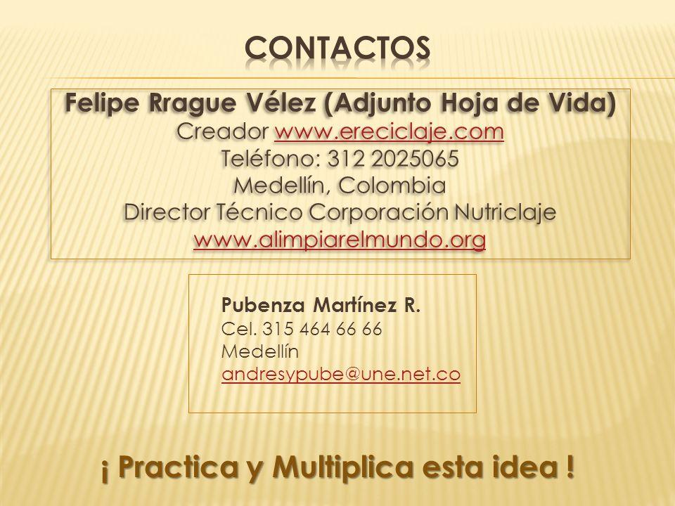 Felipe Rrague Vélez (Adjunto Hoja de Vida) Creador www.ereciclaje.comwww.ereciclaje.com Teléfono: 312 2025065 Medellín, Colombia Director Técnico Corporación Nutriclaje www.alimpiarelmundo.org Felipe Rrague Vélez (Adjunto Hoja de Vida) Creador www.ereciclaje.comwww.ereciclaje.com Teléfono: 312 2025065 Medellín, Colombia Director Técnico Corporación Nutriclaje www.alimpiarelmundo.org Pubenza Martínez R.