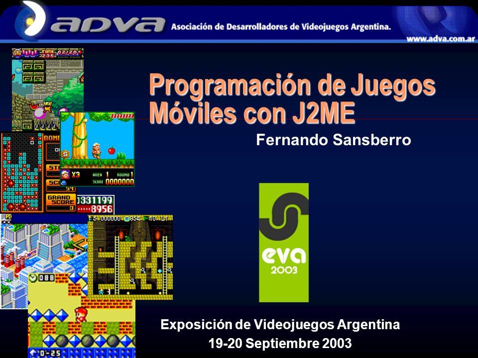 Programación de Juegos Móviles con J2ME Fernando Sansberro Exposición de Videojuegos Argentina 19-20 Septiembre 2003