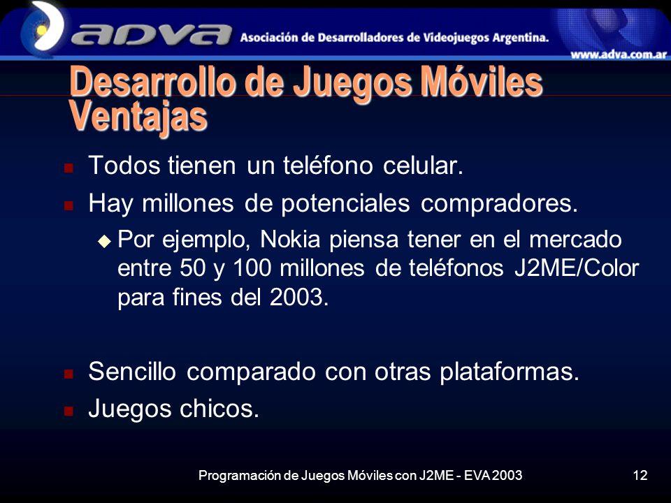 Programación de Juegos Móviles con J2ME - EVA 200312 Desarrollo de Juegos Móviles Ventajas Todos tienen un teléfono celular.