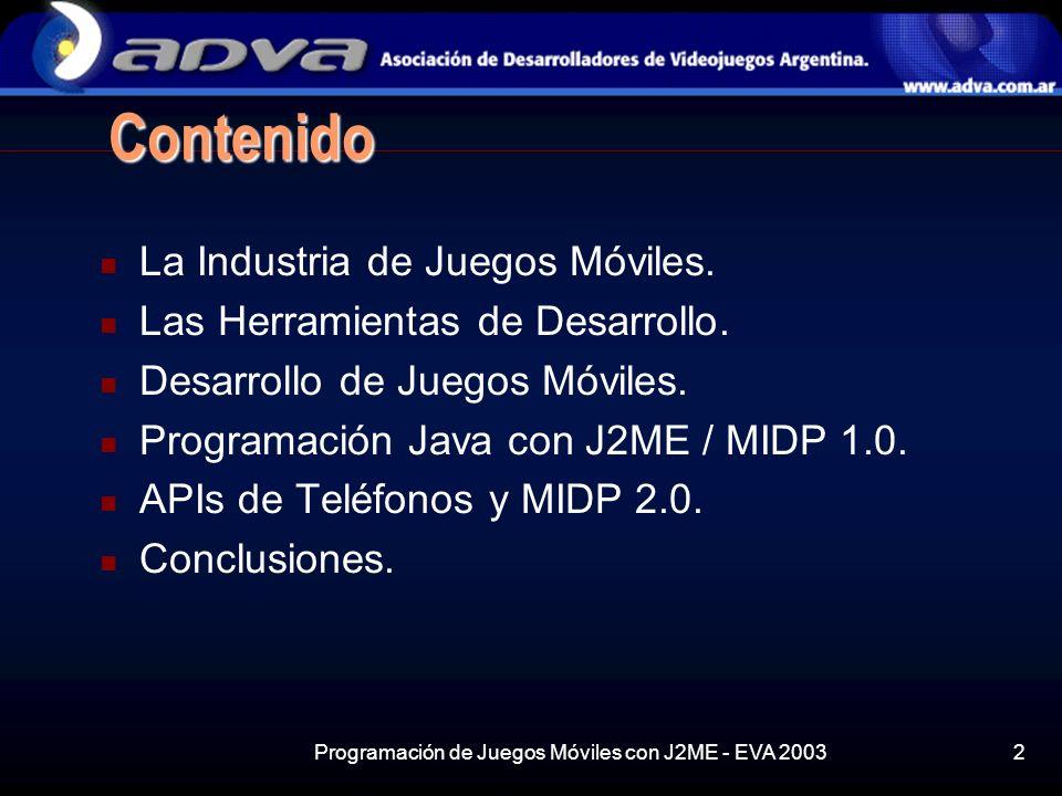 Programación de Juegos Móviles con J2ME - EVA 20032 Contenido La Industria de Juegos Móviles.