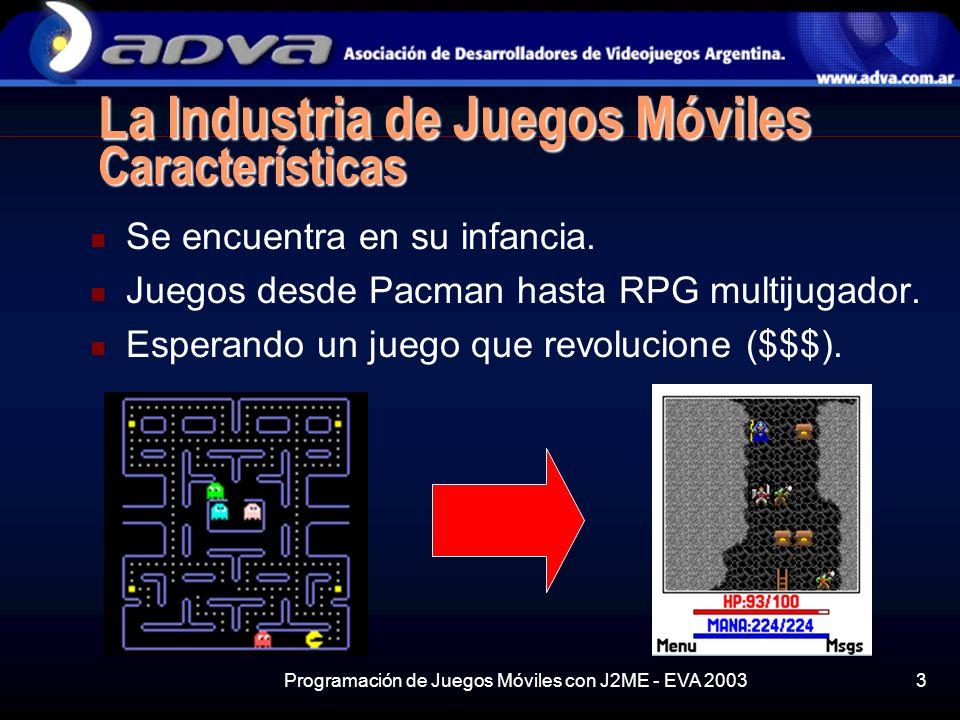 Programación de Juegos Móviles con J2ME - EVA 20033 La Industria de Juegos Móviles Características Se encuentra en su infancia.