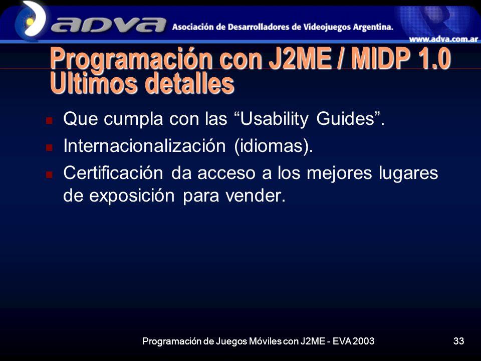 Programación de Juegos Móviles con J2ME - EVA 200333 Programación con J2ME / MIDP 1.0 Ultimos detalles Que cumpla con las Usability Guides.