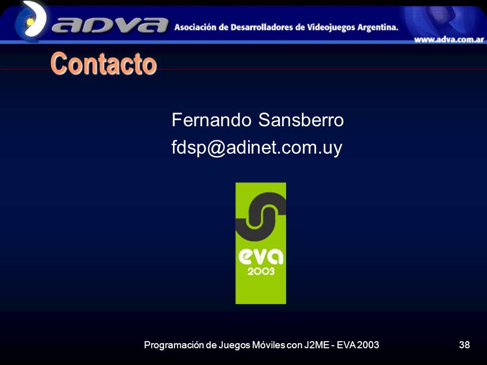 Programación de Juegos Móviles con J2ME - EVA 200338 Contacto Fernando Sansberro fdsp@adinet.com.uy