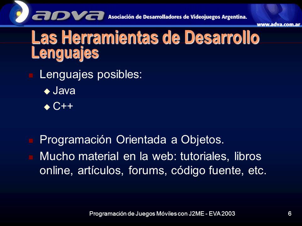 Programación de Juegos Móviles con J2ME - EVA 20036 Las Herramientas de Desarrollo Lenguajes Lenguajes posibles: Java C++ Programación Orientada a Objetos.