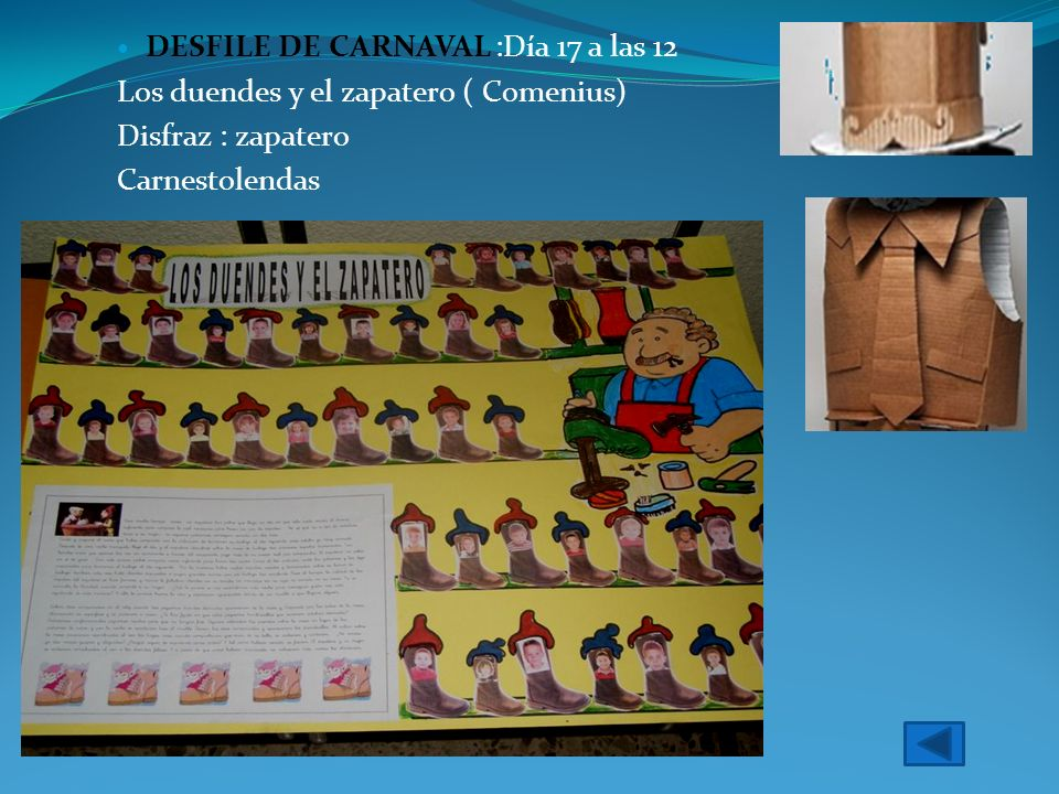 DESFILE DE CARNAVAL :Día 17 a las 12 Los duendes y el zapatero ( Comenius) Disfraz : zapatero Carnestolendas