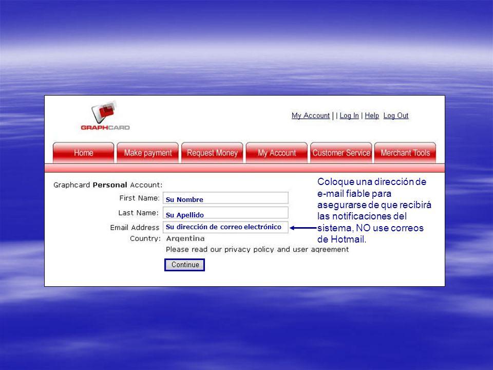 Coloque una dirección de e-mail fiable para asegurarse de que recibirá las notificaciones del sistema, NO use correos de Hotmail.